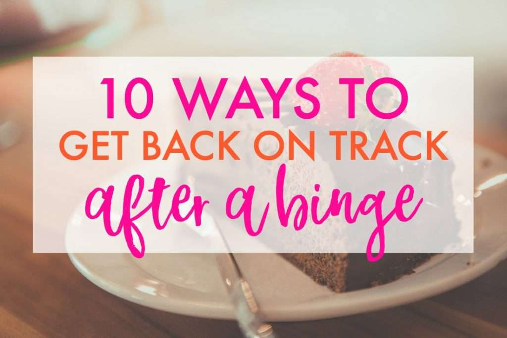 Get yourself back on track after a binge with these tips.