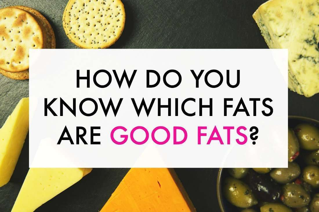 Which fats are good fats?